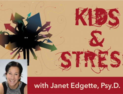 """Kids & Stress"" with Janet Edgette, PsyD"